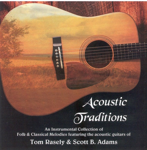 Acoustic Traditions-Tom Rasely & Scott B Adams