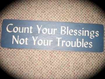 Count Your Blessings Not Your Troubles